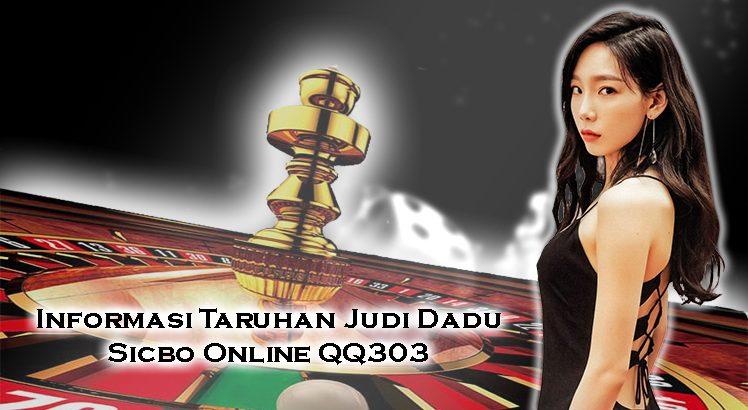 Informasi Taruhan Judi Dadu Sicbo Online QQ303