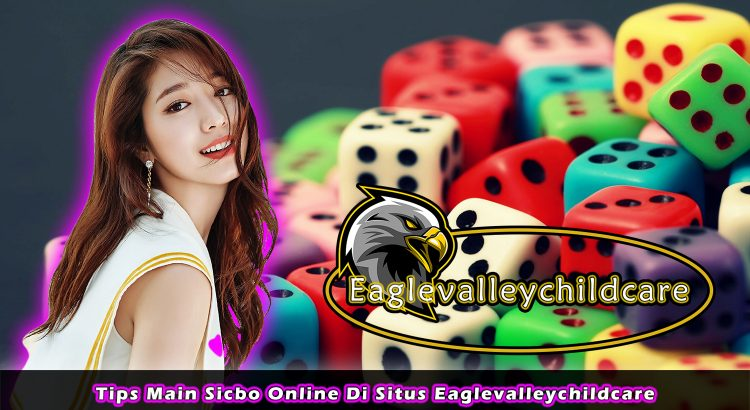 Tips Main Sicbo Online Di Situs Eaglevalleychildcare